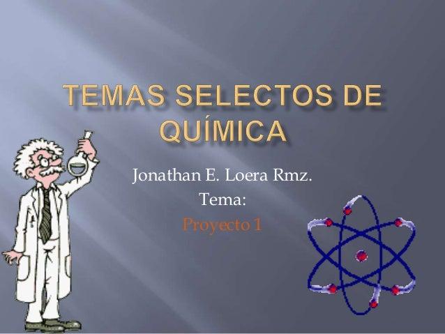 Jonathan E. Loera Rmz. Tema: Proyecto 1