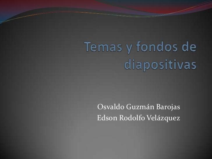 Osvaldo Guzmán BarojasEdson Rodolfo Velázquez