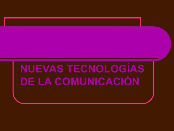 NUEVAS TECNOLOGÍAS DE LA COMUNICACIÓN