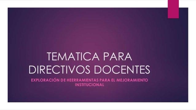 TEMATICA PARA DIRECTIVOS DOCENTES EXPLORACIÓN DE HEERRAMIENTAS PARA EL MEJORAMIENTO INSTITUCIONAL