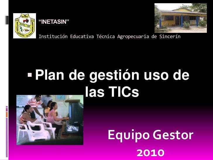 """""""INETASIN""""Institución Educativa Técnica Agropecuaria de Sincerín<br />Plan de gestión uso de las TICs<br />Equipo Gestor  ..."""