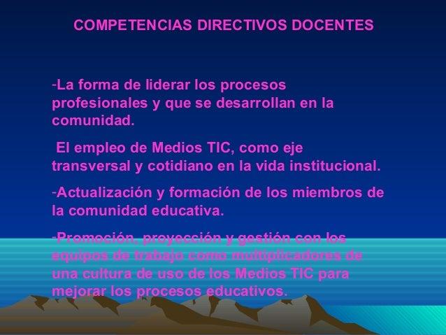 COMPETENCIAS DIRECTIVOS DOCENTES-La forma de liderar los procesosprofesionales y que se desarrollan en lacomunidad. El emp...