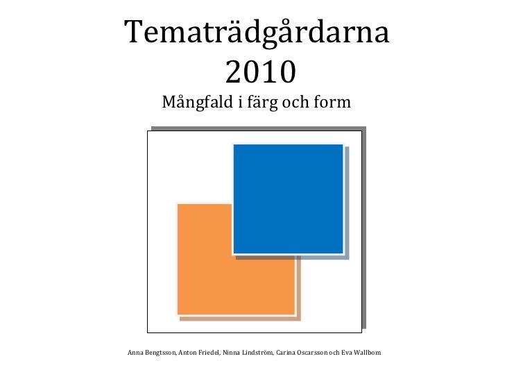 Tematrädgårdarna      2010          Mångfald i färg och formAnna Bengtsson, Anton Friedel, Ninna Lindström, Carina Oscarss...