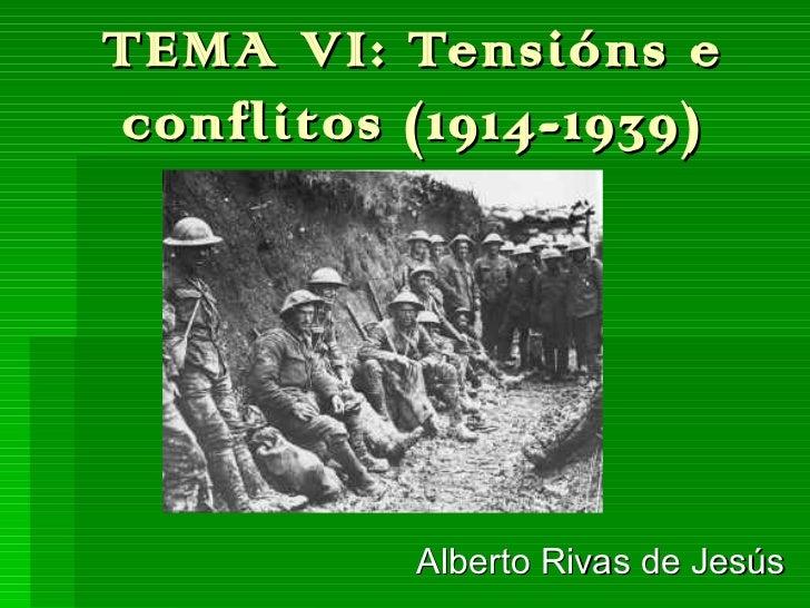 TEMA VI:    Tensións econflitos   (1914-1939)            Alberto Rivas de Jesús