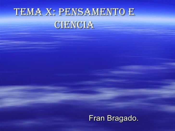 TEMA X: PENSAMENTO E       CIENCIA            Fran Bragado.