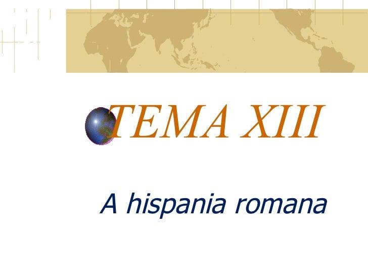 Tema XIII A Hispania Romana