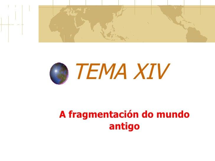 TEMA XIV A fragmentación do mundo antigo