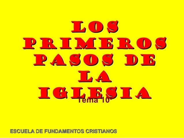 Los   primeros    pasos de       la    Iglesia       Tema 10ºESCUELA DE FUNDAMENTOS CRISTIANOS