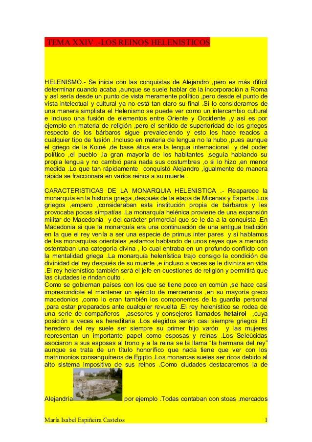 TEMA XXIV .-LOS REINOS HELENISTICOS HELENISMO.- Se inicia con las conquistas de Alejandro ,pero es más difícil determinar ...