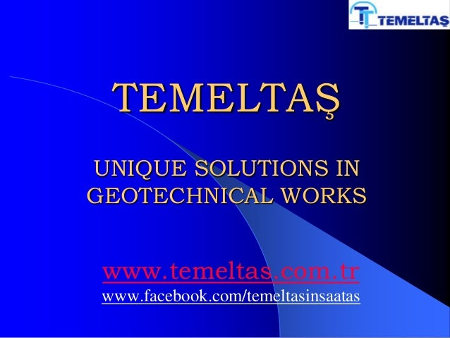 TEMELTAŞ UNIQUE SOLUTIONS IN GEOTECHNICAL WORKS www.temeltas.com.tr www.facebook.com/temeltasinsaatas