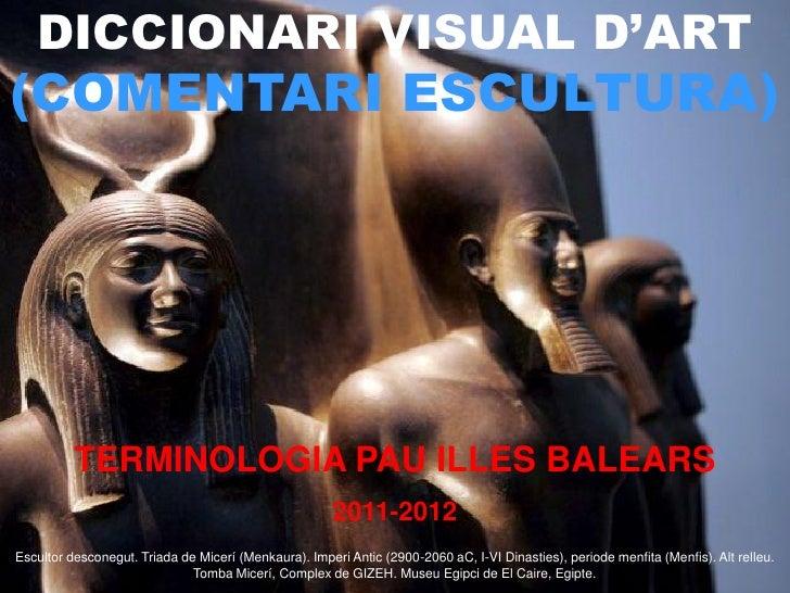 DICCIONARI VISUAL D'ART(COMENTARI ESCULTURA)          TERMINOLOGIA PAU ILLES BALEARS                                      ...