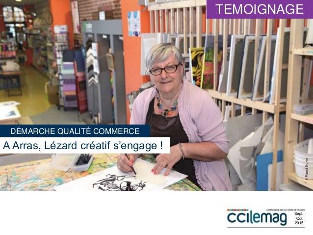 A Arras, Lézard créatif s'engage ! ©PascalBrunet Sept. Oct. 2015 DÉMARCHE QUALITÉ COMMERCE TEMOIGNAGE