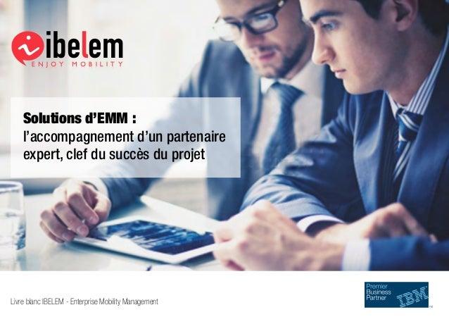 ibelemE N J O Y M O B I L I T Y Solutions d'EMM : l'accompagnement d'un partenaire expert, clef du succès du projet Livre ...
