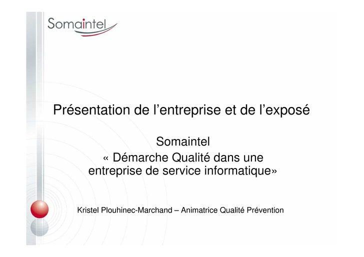 Présentation de l'entreprise et de l'exposé                      Somaintel          « Démarche Qualité dans une        ent...