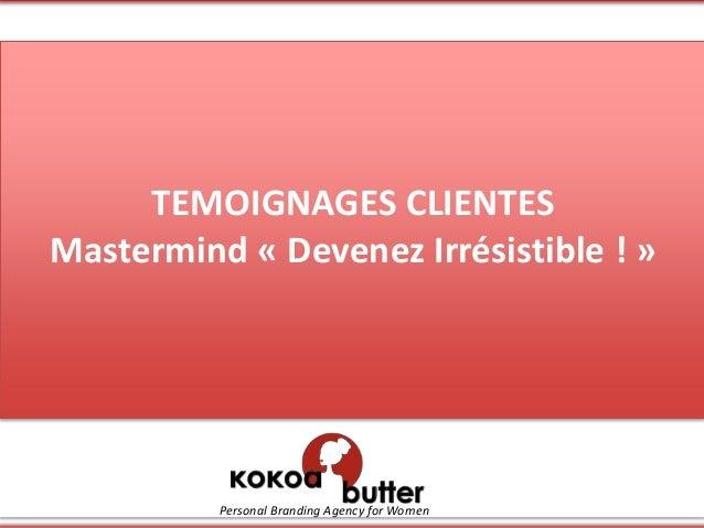 TEMOIGNAGES CLIENTES Mastermind « Devenez Irrésistible ! » Personal Branding Agency for Women