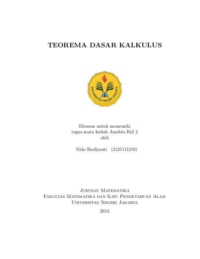 TEOREMA DASAR KALKULUS Disusun untuk memenuhi tugas mata kuliah Analisis Riil 2 oleh Nida Shafiyanti (3125111218) Jurusan M...