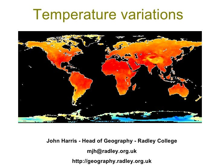 Temperature variations John Harris - Head of Geography - Radley College [email_address] http://geography.radley.org.uk