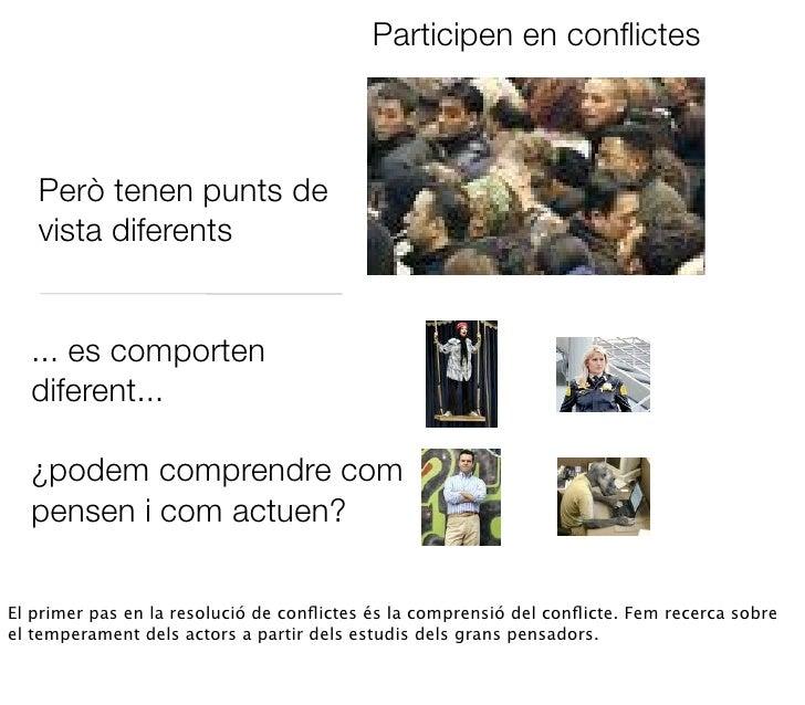 Participen en conflictes       Però tenen punts de    vista diferents     ... es comporten   diferent...    ¿podem comprend...