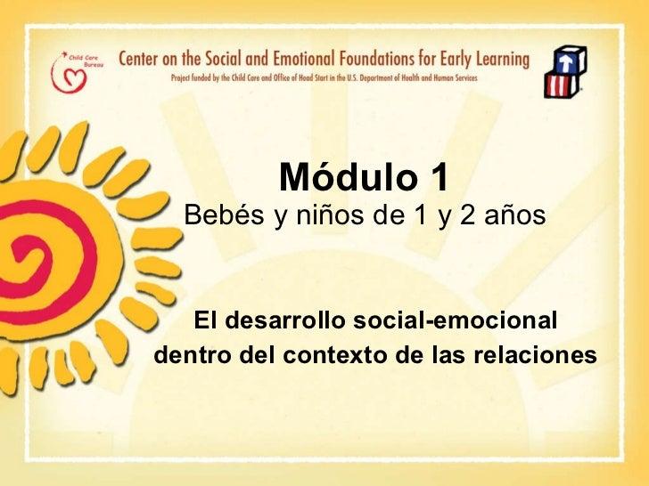 Módulo 1 Bebés y niños de 1 y 2 años El desarrollo social-emocional dentro del contexto de las relaciones