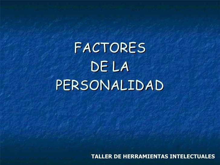 FACTORES  DE LA  PERSONALIDAD TALLER DE HERRAMIENTAS INTELECTUALES