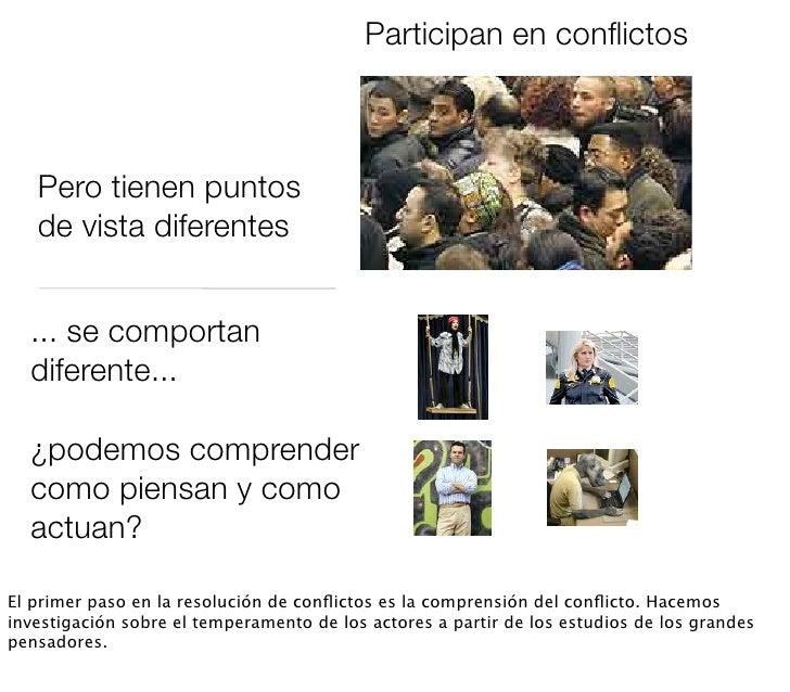 Participan en conflictos       Pero tienen puntos    de vista diferentes     ... se comportan   diferente...    ¿podemos co...