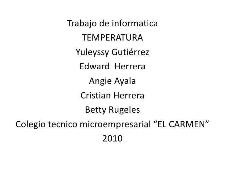 Trabajo de informatica<br />TEMPERATURA<br />Yuleyssy Gutiérrez<br />Edward  Herrera<br />Angie Ayala<br />Cristian Herrer...