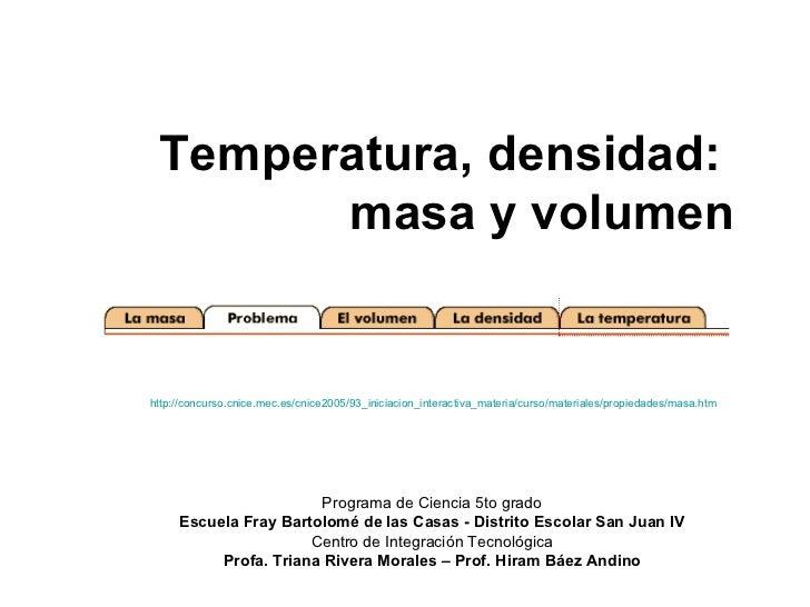 Temperatura, densidad:  masa y volumen Programa de Ciencia 5to grado Escuela Fray Bartolomé de las Casas - Distrito Escola...