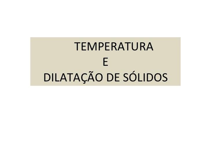 TEMPERATURA  E DILATAÇÃO DE SÓLIDOS