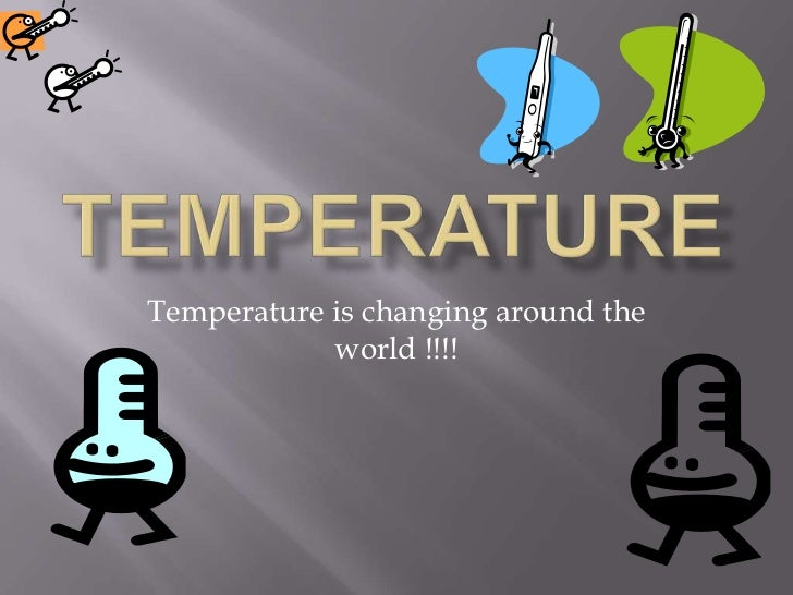 Temperature is changing around the            world !!!!