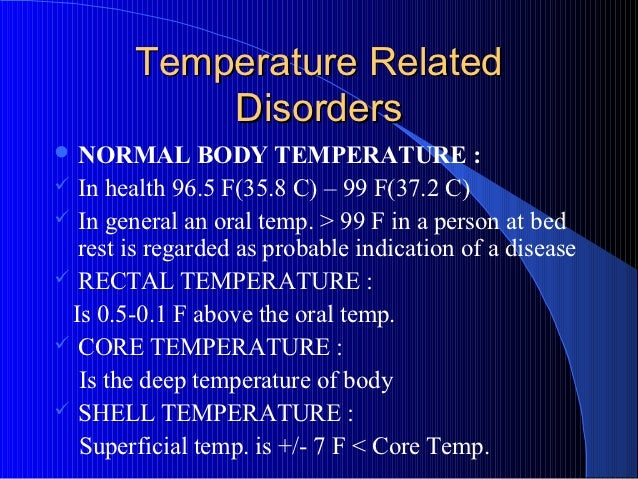 Temperature Related            Disorders NORMAL       BODY TEMPERATURE : In health 96.5 F(35.8 C) – 99 F(37.2 C) In gen...