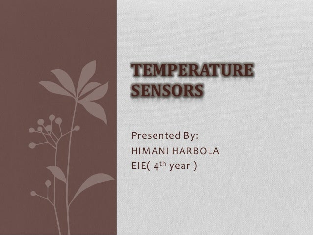 TEMPERATURESENSORSPresented By:HIMANI HARBOLAEIE( 4 th year )