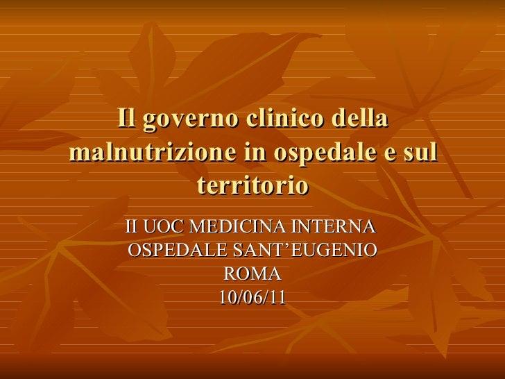 Il governo clinico della malnutrizione in ospedale e sul territorio II UOC MEDICINA INTERNA  OSPEDALE SANT'EUGENIO ROMA 10...