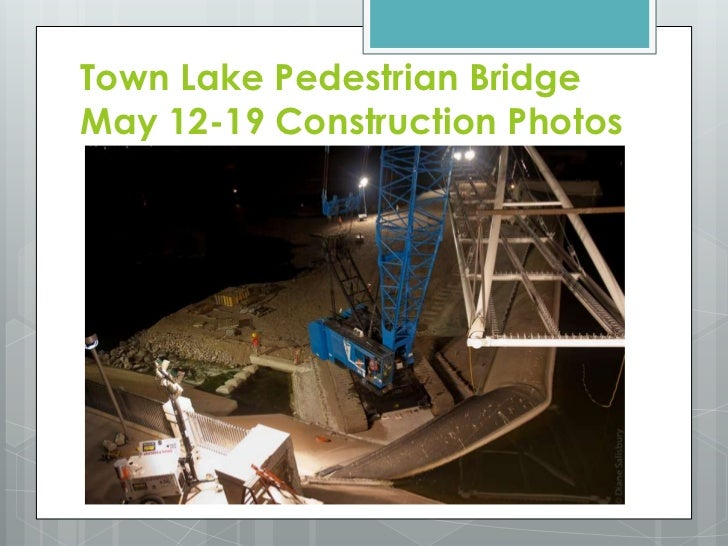 Town Lake Pedestrian Bridge May 12-19 Construction Photos<br />