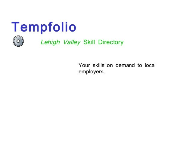 Tempfolio    Lehigh Valley Skill Directory                 Your skills on demand to local                 employers.