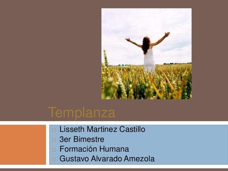 Templanza   Lisseth Martinez Castillo   3er Bimestre   Formación Humana   Gustavo Alvarado Amezola
