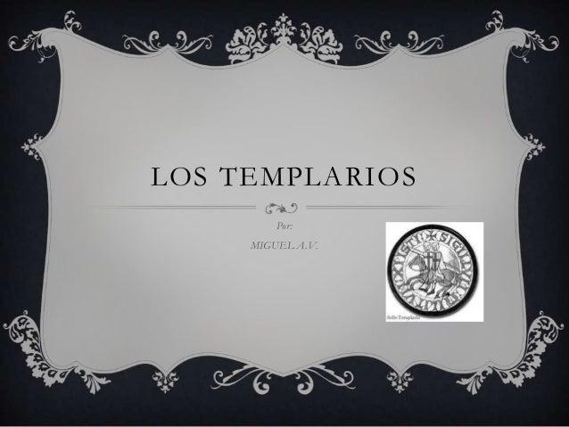 LOS TEMPLARIOSPor:MIGUEL A.V.