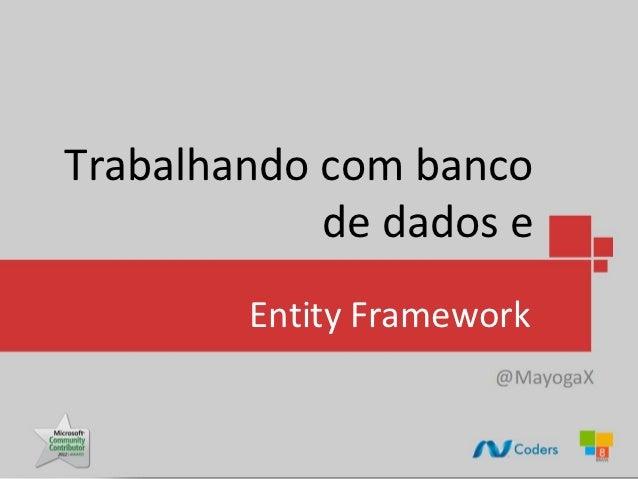 Trabalhando com banco            de dados e        Entity Framework