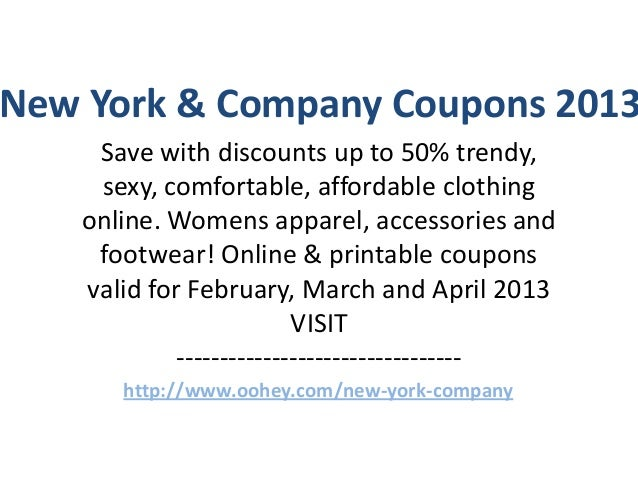 New York & Company Coupons 2013    Save with discounts up to 50% trendy,    sexy, comfortable, affordable clothing   onlin...