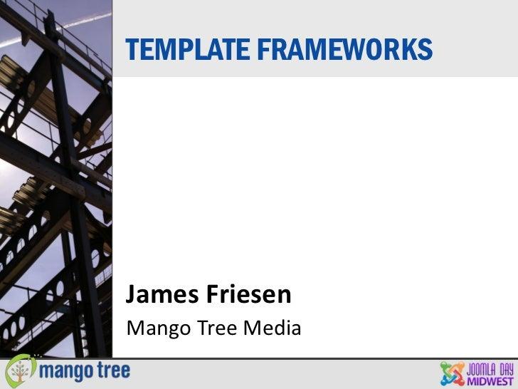 TEMPLATE FRAMEWORKSJames FriesenMango Tree Media