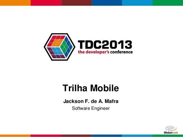Trilha Mobile Jackson F. de A. Mafra Software Engineer  Globalcode – Open4education