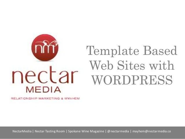Template Based Web Sites with WORDPRESS  NectarMedia | Nectar Tasting Room | Spokane Wine Magazine | @nectarmedia | mayhem...