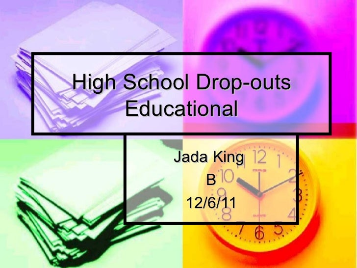 High School Drop-outs Educational Jada King  B 12/6/11