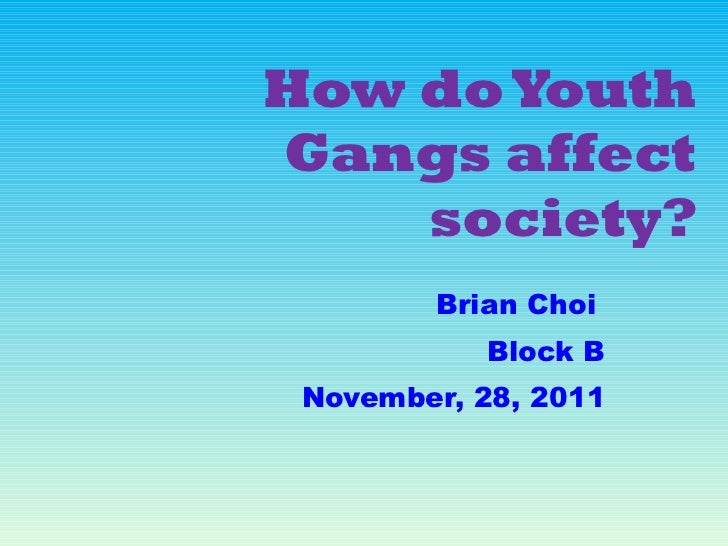 How do Youth Gangs affect society? Brian Choi  Block B November, 28, 2011