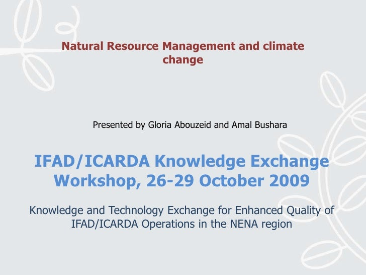 Natural Resource Management and climate change<br />Presented by Gloria Abouzeid and AmalBushara<br />IFAD/ICARDA Knowledg...