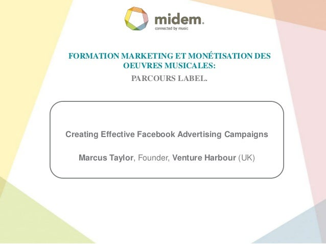 FORMATION MARKETING ET MONÉTISATION DES OEUVRES MUSICALES: PARCOURS LABEL.  Creating Effective Facebook Advertising Campai...