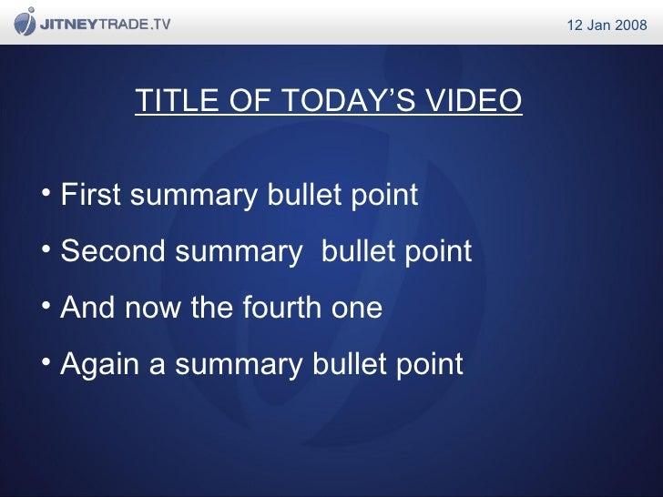 TITLE OF TODAY'S VIDEO <ul><li>First summary bullet point </li></ul><ul><li>Second summary  bullet point </li></ul><ul><li...