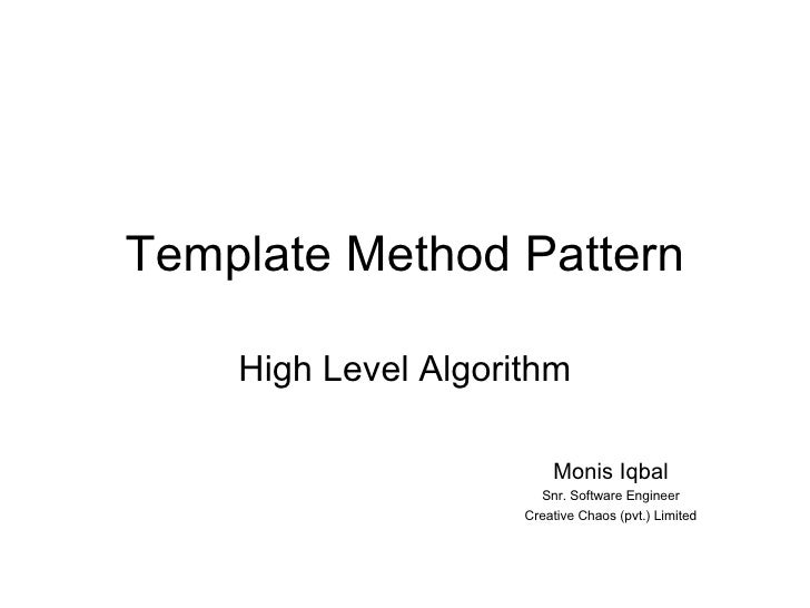 Template Method Pattern High Level Algorithm Monis Iqbal Snr. Software Engineer Creative Chaos (pvt.) Limited