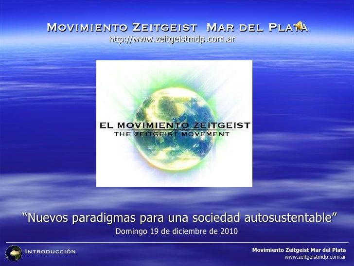 """Introducción Movimiento Zeitgeist  Mar del Plata Movimiento Zeitgeist Mar del Plata www.zeitgeistmdp.com.ar """" Nuevos parad..."""