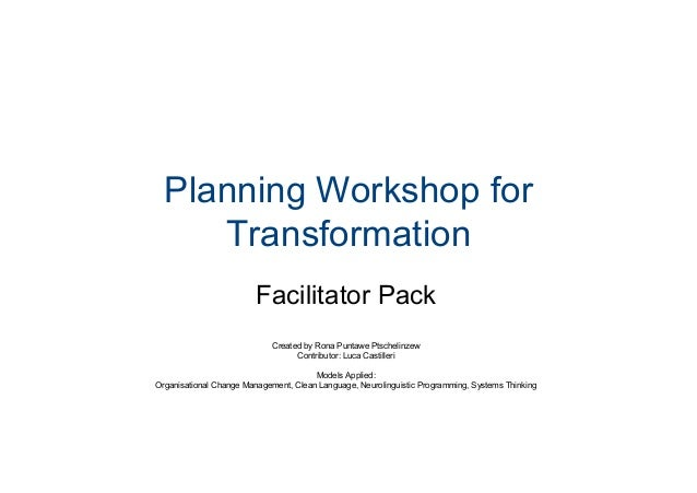 Planning Workshop for Transformation Facilitator Pack Created by Rona Puntawe Ptschelinzew Contributor: Luca Castilleri Mo...