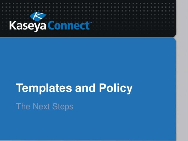 Kaseya Connect 2013: Templates and Policy: The Next Steps